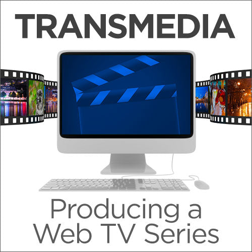 Transmedia – Producing a Web TV Series