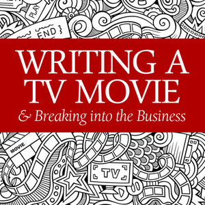 Writing a TV Movie and Breaking into the Business