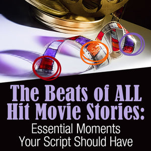 The Beats Of ALL Hit Movie Stories: Essential Moments Your Script Should Have