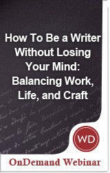 How To Be a Writer Without Losing Your Mind: Balancing Work, Life, and Craft