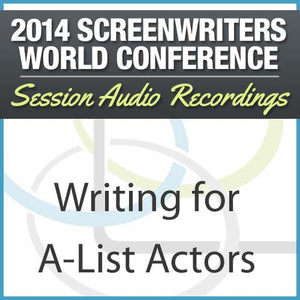 Writing for A-List Actors - 2014 Screenwriters World Conference Session