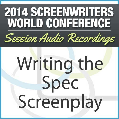 Writing the Spec Screenplay - 2014 Screenwriters World Conference Session
