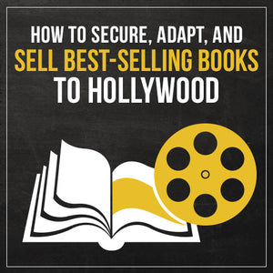 How to Secure, Adapt, and Sell Best-Selling Books to Hollywood
