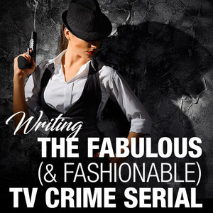 Writing The Fabulous (& Fashionable) TV Crime Serial