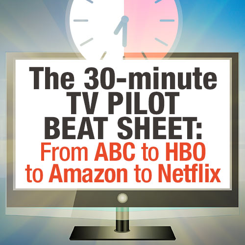 The 30-minute TV Pilot Beat Sheet: From ABC to HBO to Amazon to Netflix