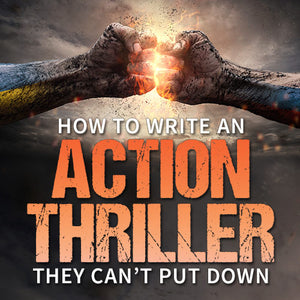 How to Write An Action Thriller They Can't Put Down