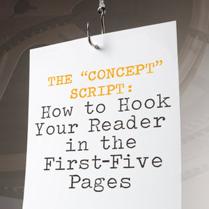 "The ""Concept"" Script: How to Hook Your Reader in the First-Five Pages"