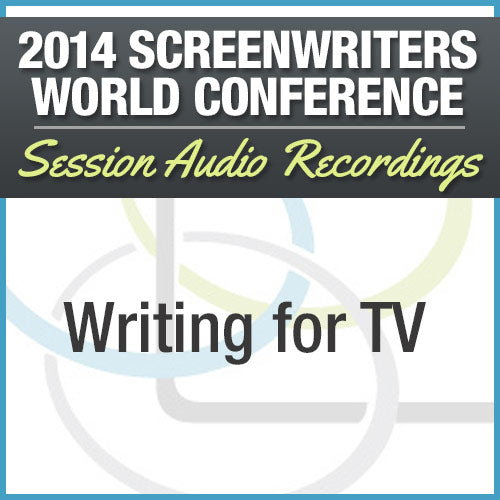 Writing for TV - 2014 Screenwriters World Conference Session