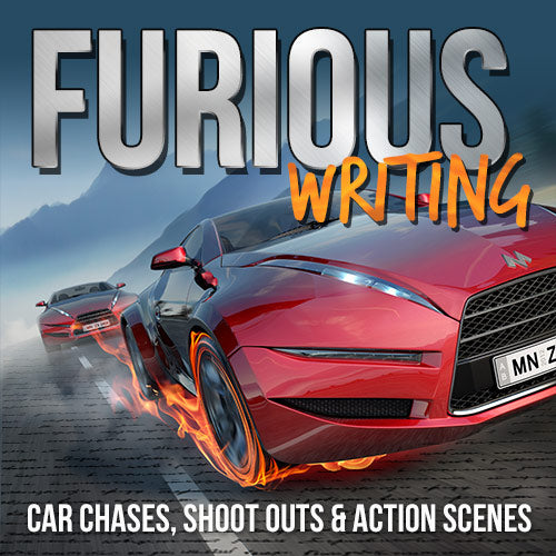 Furious Writing: Car Chases, Shoot-Outs & How to Write Action Scenes