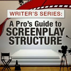 Writer's Series: A Pro's Guide to Screenplay Structure