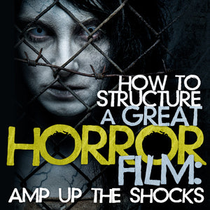 How to Structure a Great Horror Film: Amp Up the Shocks