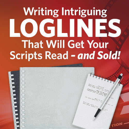 Writing Intriguing Loglines That Will Get Your Scripts Read – and Sold!