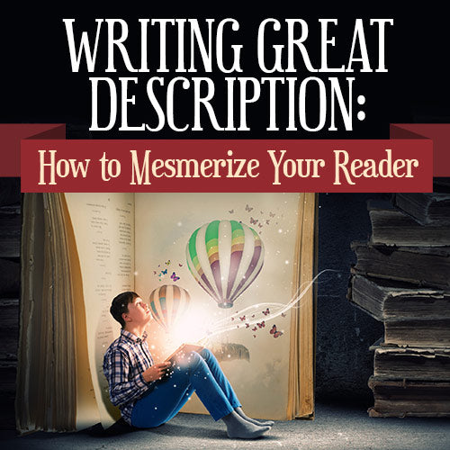 Writing Great Description: How to Mesmerize Your Reader