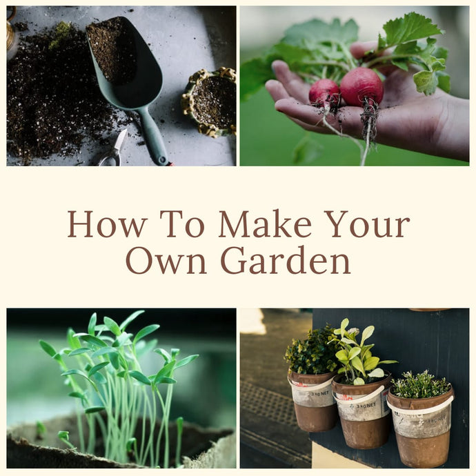 How To Make Your Own Garden