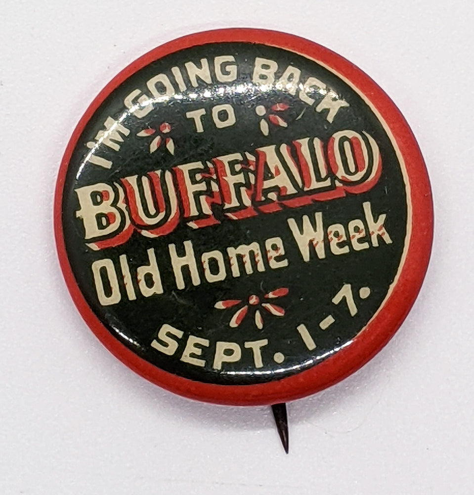 1896 Celluloid Pinback – I'm Going Back To Bufflao – Old Home Week
