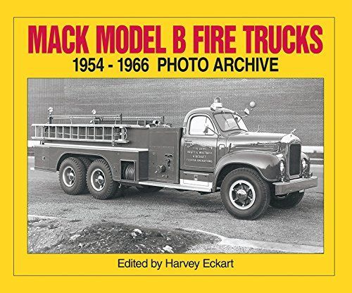 Mack Model B Fire Trucks 1954-1966 Photo Archive