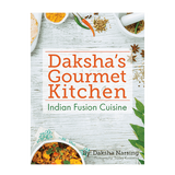 Daksha's Gourmet Kitchen Cookbook