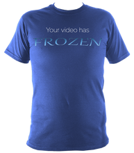 "Load image into Gallery viewer, ""Your video has Frozen"" T-Shirt"