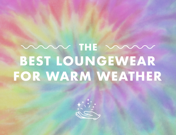 the best loungewear for warm weather