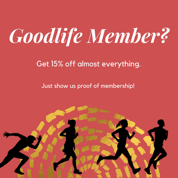 Goodlife Member? Get 15% off almost everything. Just show us proof of membership!