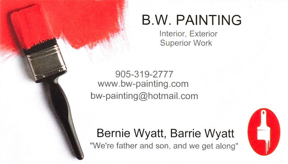 "B.W. Painting - Interior, Exterior Superior Work - 905-319-2777 - www.bw-painting.com - bw-painting@hotmail.com - Bernie Wyatt, Barrie Wyatt - ""We're father and son, and we get along"""