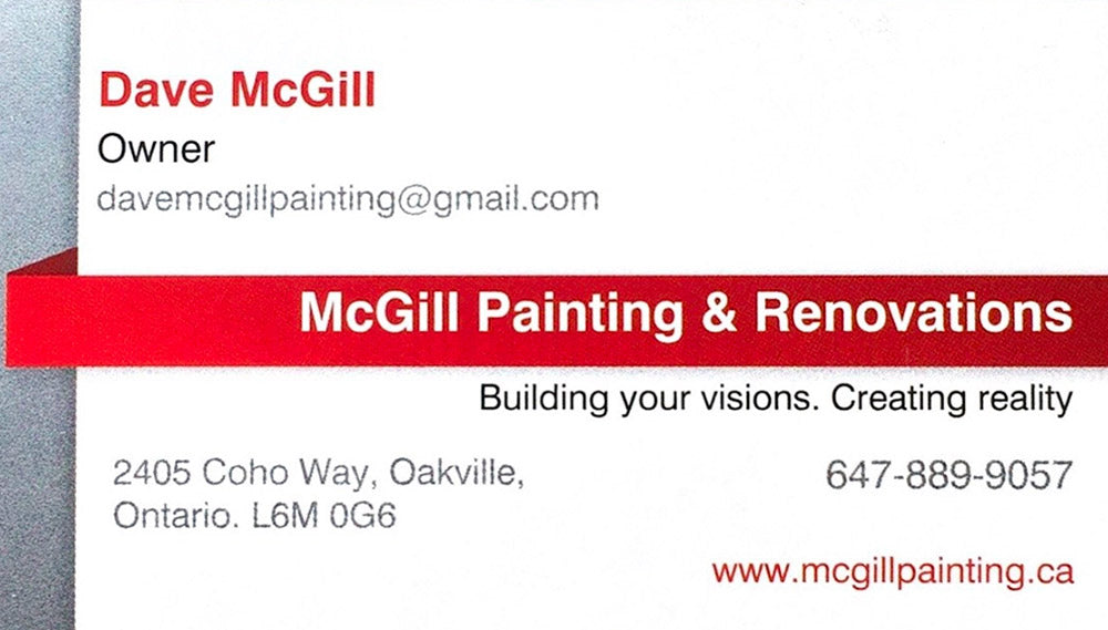 McGill Painting & Renovations - Building your visions. Creating reality - Dave McGill, Owner - davemcgillpainting@gmail.com - 2405 Coho Way, Oakville, Ontario L6M 0G6 - 647-889-9057 - www.mcgillpainting.ca