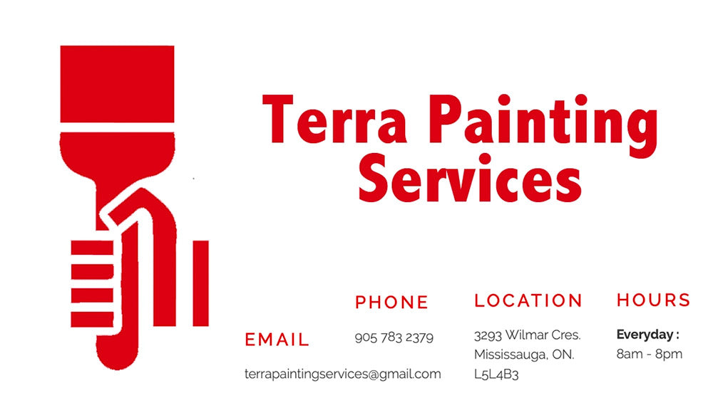 Terra Painting Services - Email: terrapaintingservices@gmail.com - Phone: 905 783 2379 - Location: 3293 Wilmar Cres. Mississauga, ON L5L 4B3 - Hours: Everyday 8am-8pm