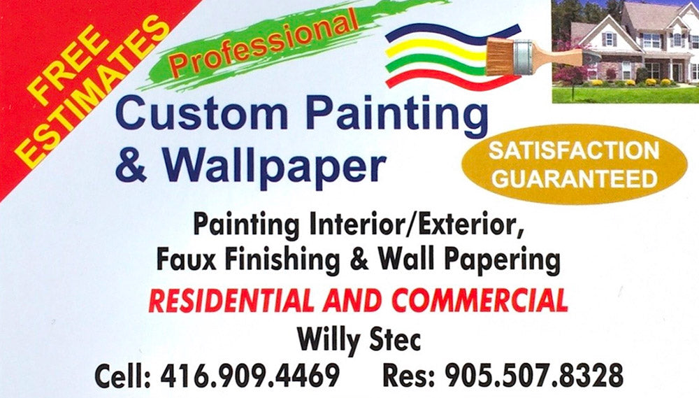 Professional Custom Painting & Wallpaper - Free Estimates - Satisfaction Guaranteed - Painting Interior/Exterior, Faux Finishing & Wall Papering - Residential and Commercial - Willy Stec - Cell 416-909-4469 - Res 905-507-8328