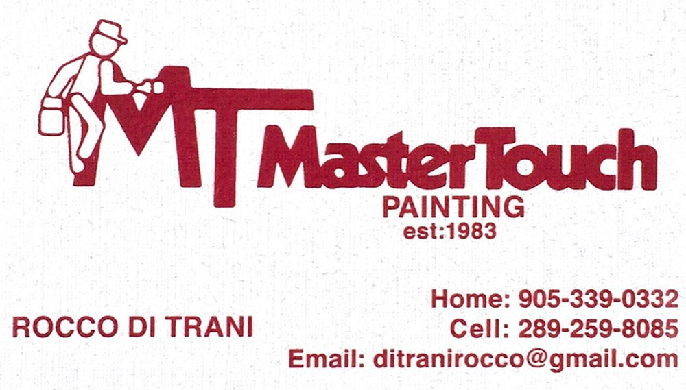 MT Master Touch Painting est: 1983 - Rocco Di Trani - Home: 905-339-0332 - Cell: 289-259-8085 - Email: ditranirocco@gmail.com