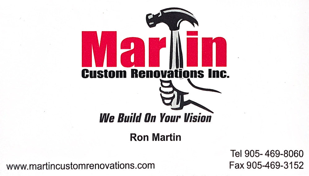 Martin Custom Renovations Inc. - We Build On Your Vision - Ron Martin - www.martincustomrenovations.com - Tel 905-469-8060 - Fax 905-469-3152