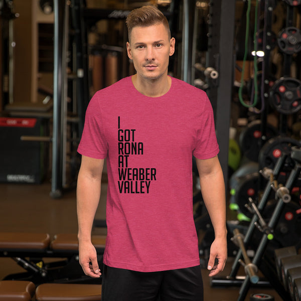 I got rona at Weaber Valley Short-Sleeve Unisex T-Shirt