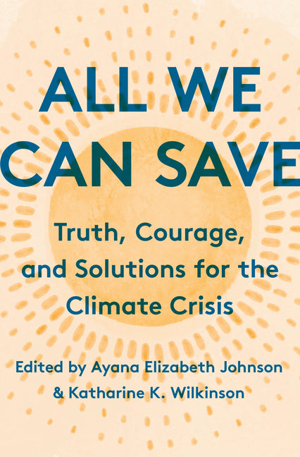 Cover of All We Can Save: Truth, Courage, and Solutions for the Climate Crisis