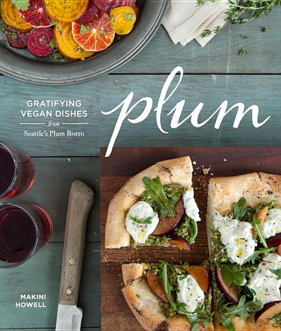Cover of Plum: Gratifying Vegan Dishes from Seattle's Plum Bistro