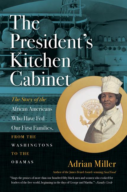 Cover of The President's Kitchen Cabinet: The Story of the African Americans Who Have Fed Our First Families, from the Washingtons to the Obamas