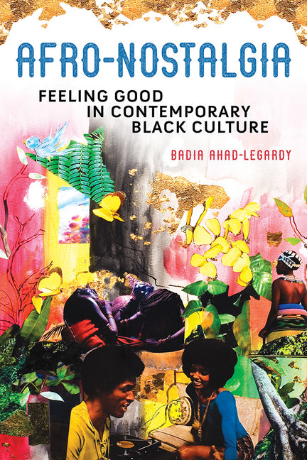 Cover of Afro-Nostalgia: Feeling Good in Contemporary Black Culture
