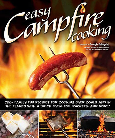 Easy Campfire Cooking: 200+ Family Fun Recipes for Cooking Over Bonfires