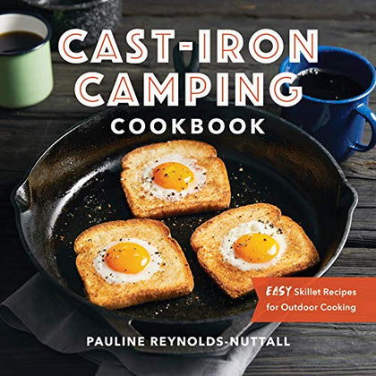 Cast Iron Camping Cookbook: Easy Skillet Recipes for Outdoor Cooking