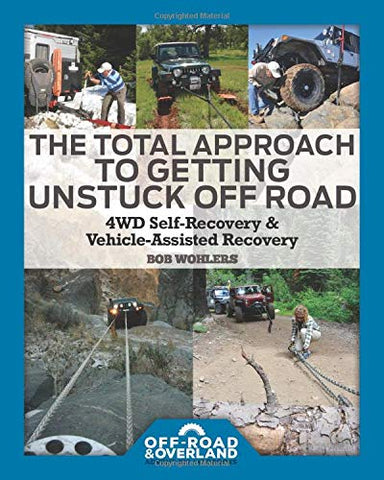 The Total Approach of Getting Unstuck Off Road: 4WD Self-Recovery & Vehicle-Assisted Recovery (Off-Road & Overland Adventure InfoBooks)