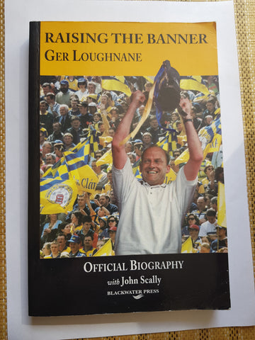 Raising The Banner Ger Loughnane. Official Biography with John Kelly Blackwater Press 2001.