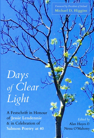 Days of Clear Light - A Festschrift in Honour of Jessie Lendennie and in Celebration of 40 Years of Salmon Poetry - The Salmon Bookshop & Literary Centre, Ennistymon, County Clare, Ireland