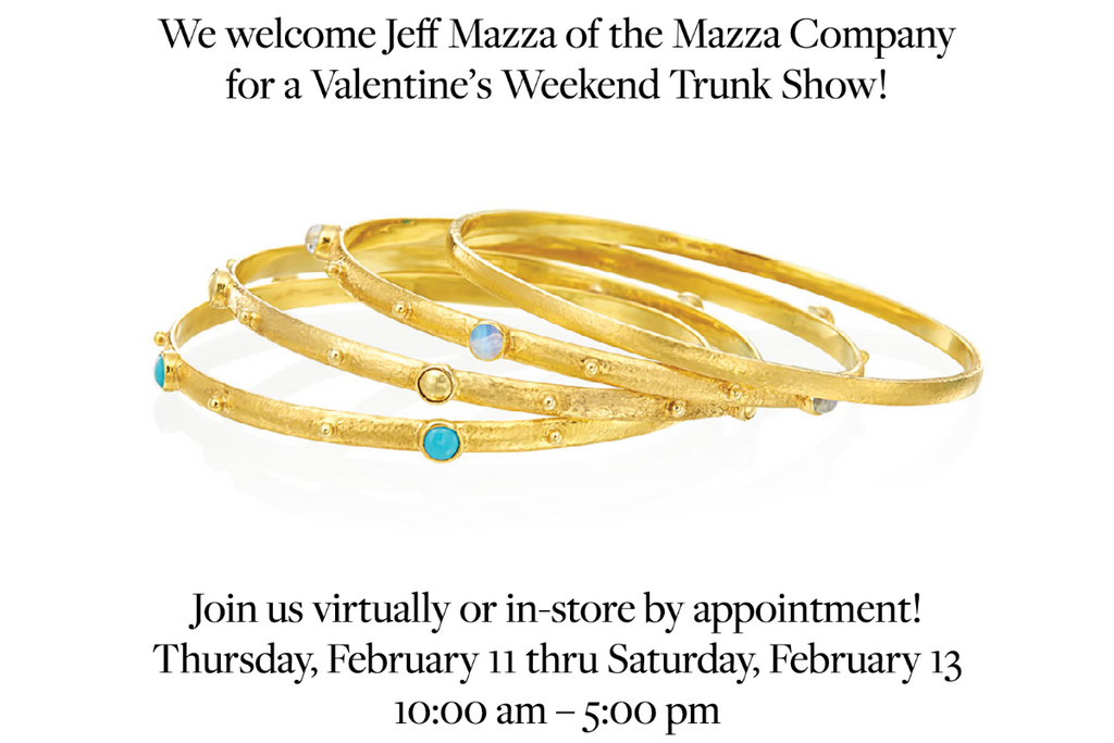 We welcome Jeff Mazza for a Valentine's Weekend Trunk Show! February 11 thru 13