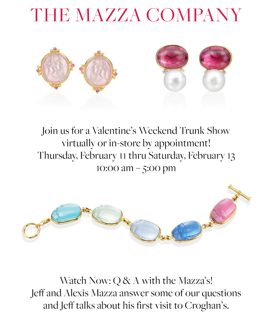 THE MAZZA COMPANY VALENTINE'S WEEKEND TRUNK SHOW FEB. 11-13 WATCH AN EXCLUSIVE Q & A WITH JEFF AND ALEXIS MAZZA