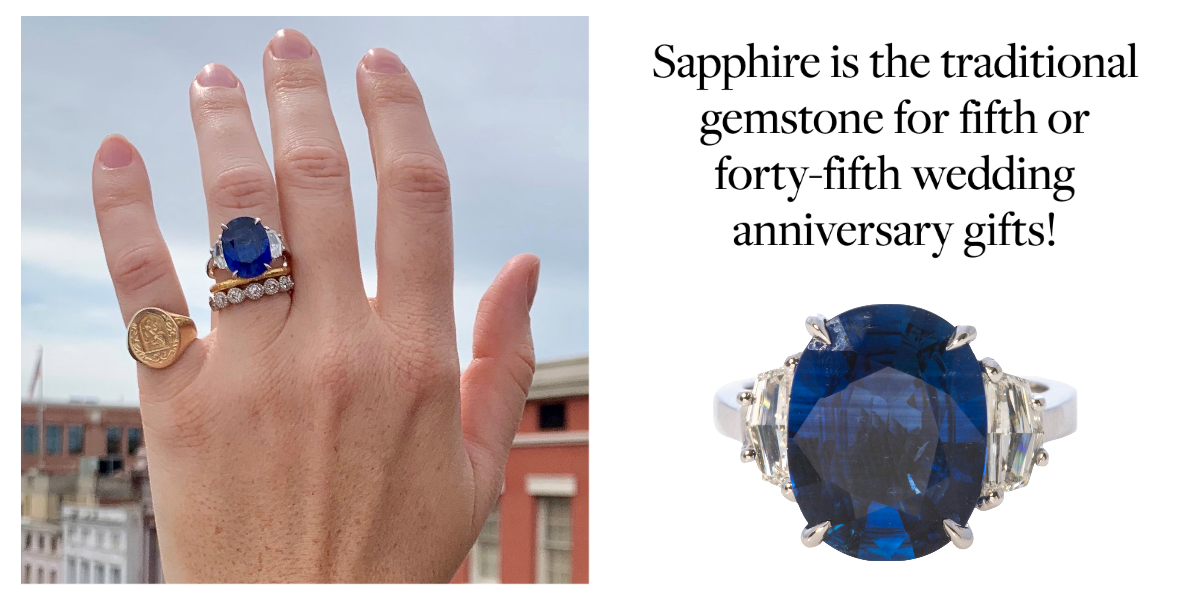 Sapphire is the traditional gemstone for fifth or forty-fifth wedding anniversary gifts!