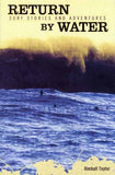 Return By Water: Surf Stories And Adventures