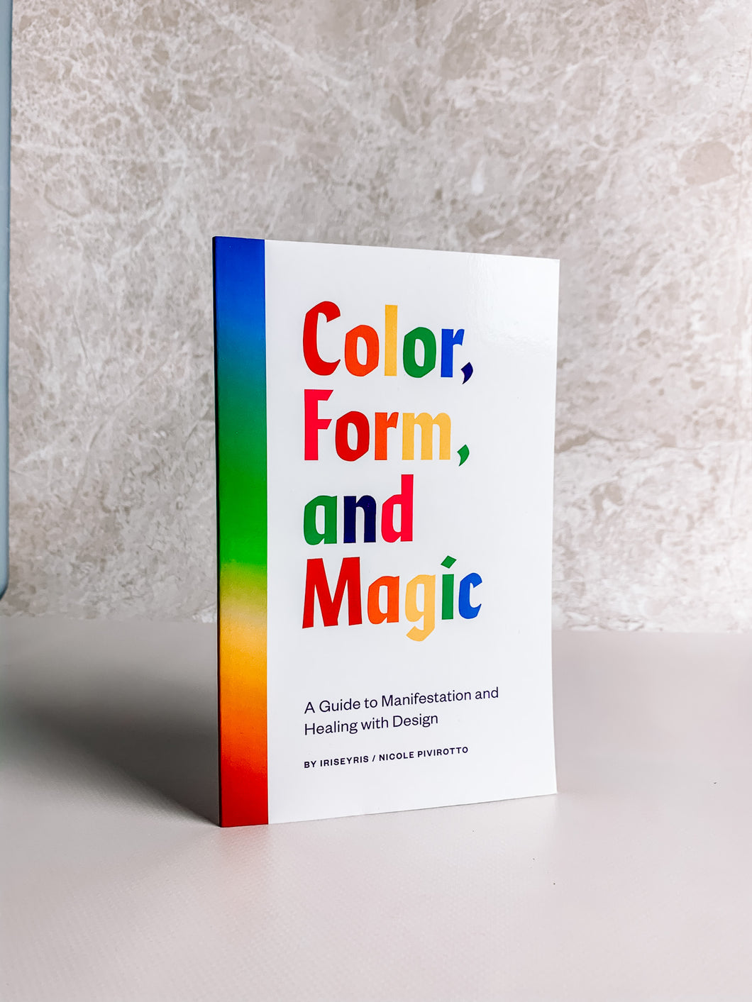 Colour, Form and Magic: A Guide to Manifestation and Healing With Design by IrisEyris/Nicole Pivirotto