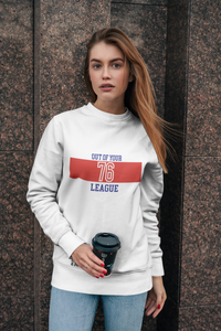 Amrak Unisex Printed Sweatshirt - Out Of Your League