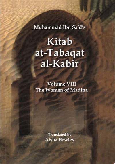 The Women of Madina - Muhammad Ibn Sa'd's Kitab at-Tabaqat al-Kabir Volume VIII