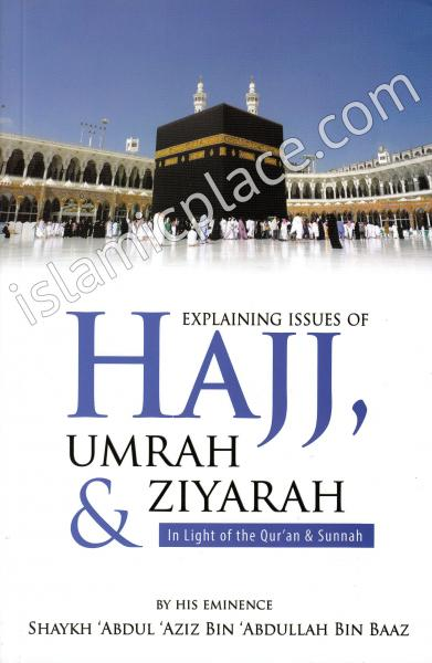 Explaining Issues of Hajj, Umrah & Ziyarah In the light of the Qur'an & Sunnah
