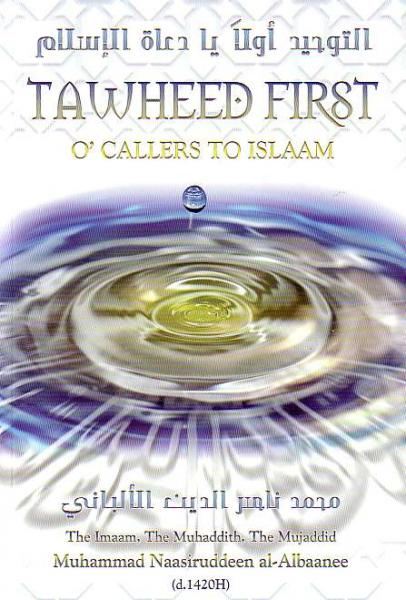 Tawheed First: O' Callers to Islaam