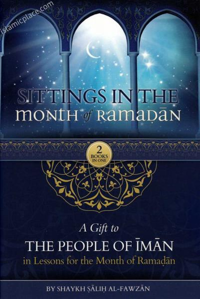 Sittings in the Month of Ramadan & A Gift to the People of Iman in Lessons for the Month of Ramadan by Fawzan (Paperback)